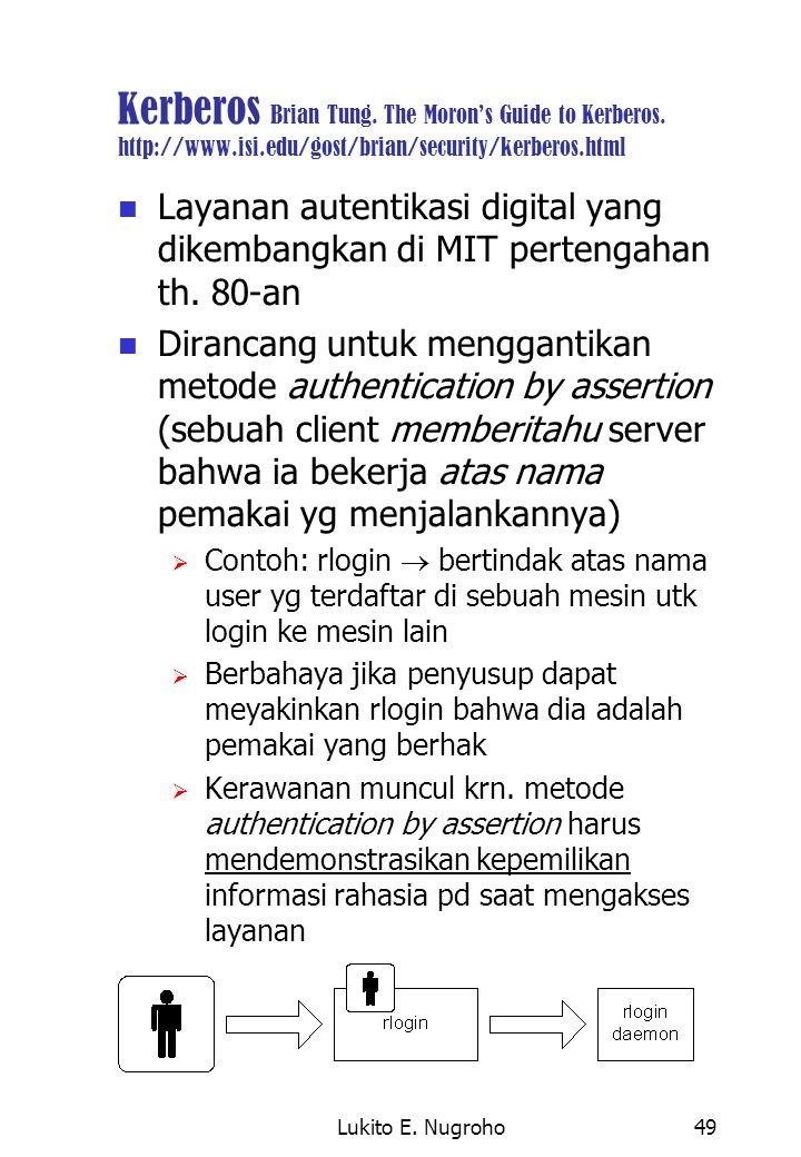 Lukito E. Nugroho49 Kerberos Brian Tung. The Moron's Guide to Kerberos. http://www.isi.edu/gost/brian/security/kerberos.html Layanan autentikasi digit