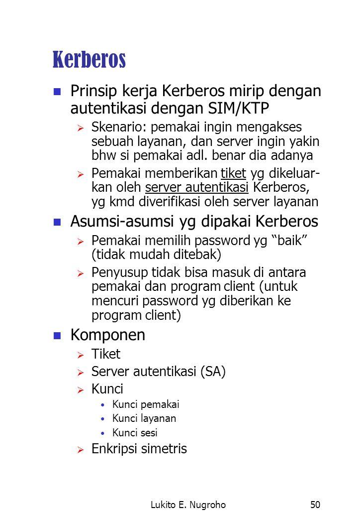 Lukito E. Nugroho50 Kerberos Prinsip kerja Kerberos mirip dengan autentikasi dengan SIM/KTP  Skenario: pemakai ingin mengakses sebuah layanan, dan se