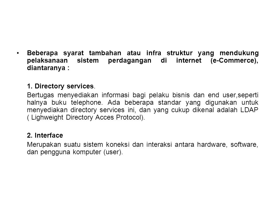Beberapa syarat tambahan atau infra struktur yang mendukung pelaksanaan sistem perdagangan di internet (e-Commerce), diantaranya : 1. Directory servic