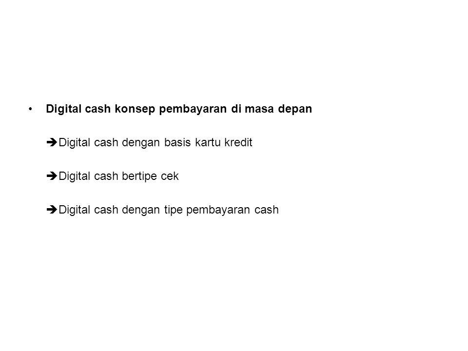 Digital cash konsep pembayaran di masa depan  Digital cash dengan basis kartu kredit  Digital cash bertipe cek  Digital cash dengan tipe pembayaran