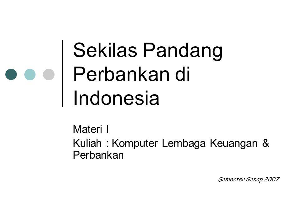 Sekilas Pandang Perbankan di Indonesia Materi I Kuliah : Komputer Lembaga Keuangan & Perbankan Semester Genap 2007