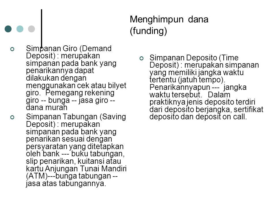 Menghimpun dana (funding) Simpanan Giro (Demand Deposit) : merupakan simpanan pada bank yang penarikannya dapat dilakukan dengan menggunakan cek atau bilyet giro.