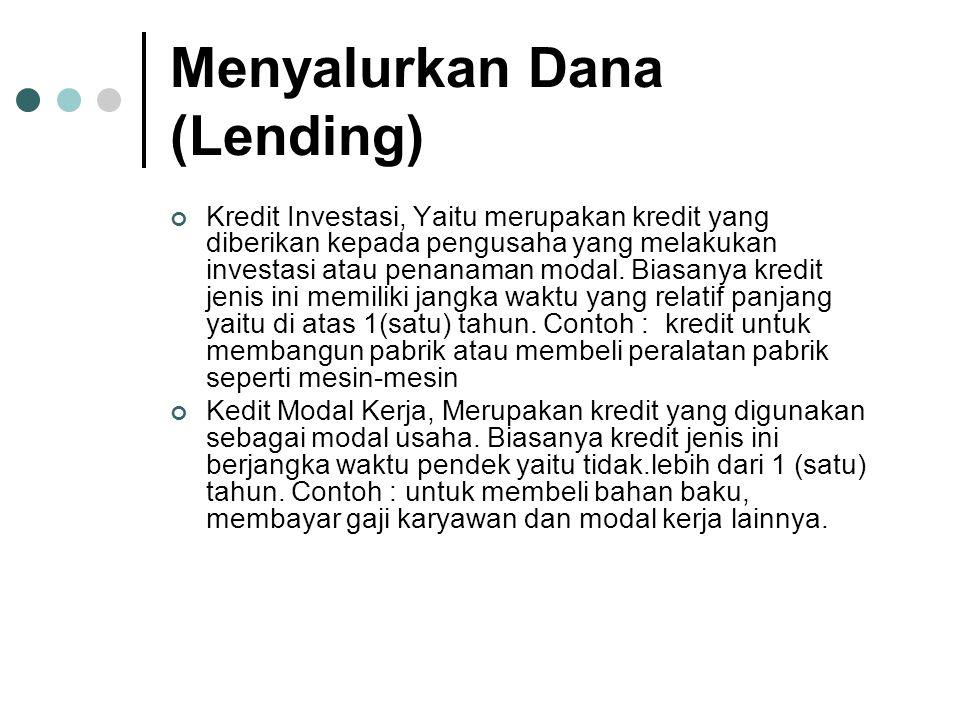 Menyalurkan Dana (Lending) Kredit Investasi, Yaitu merupakan kredit yang diberikan kepada pengusaha yang melakukan investasi atau penanaman modal.