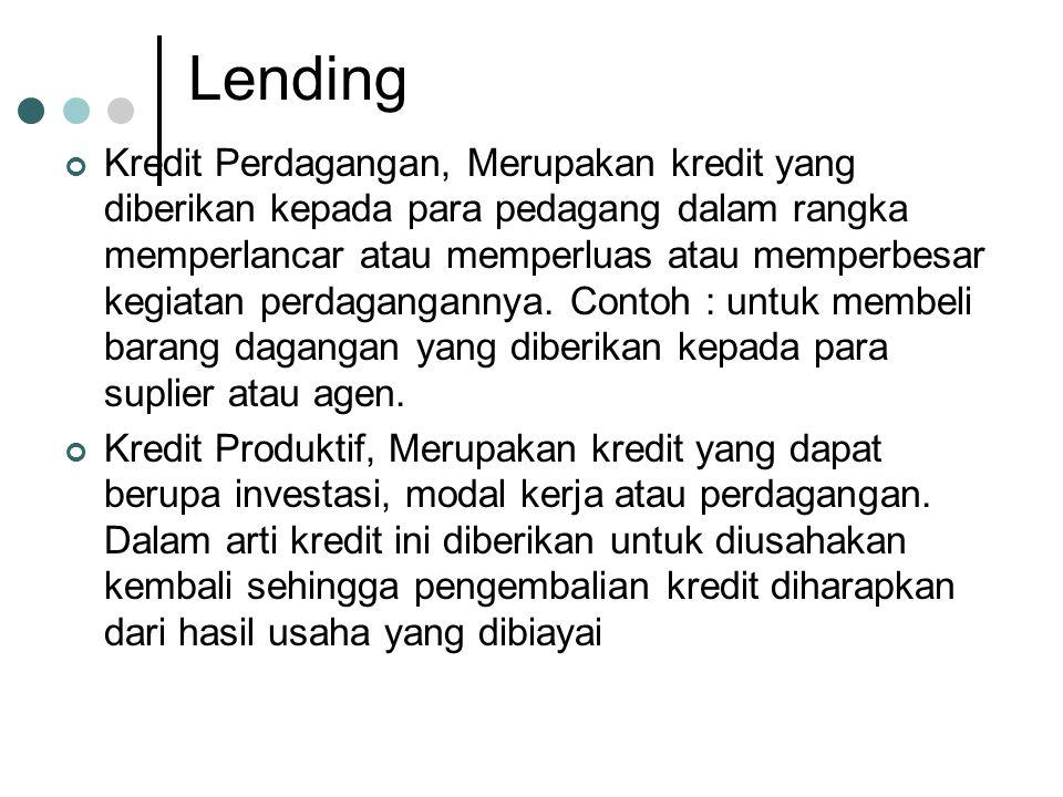 Lending Kredit Perdagangan, Merupakan kredit yang diberikan kepada para pedagang dalam rangka memperlancar atau memperluas atau memperbesar kegiatan p