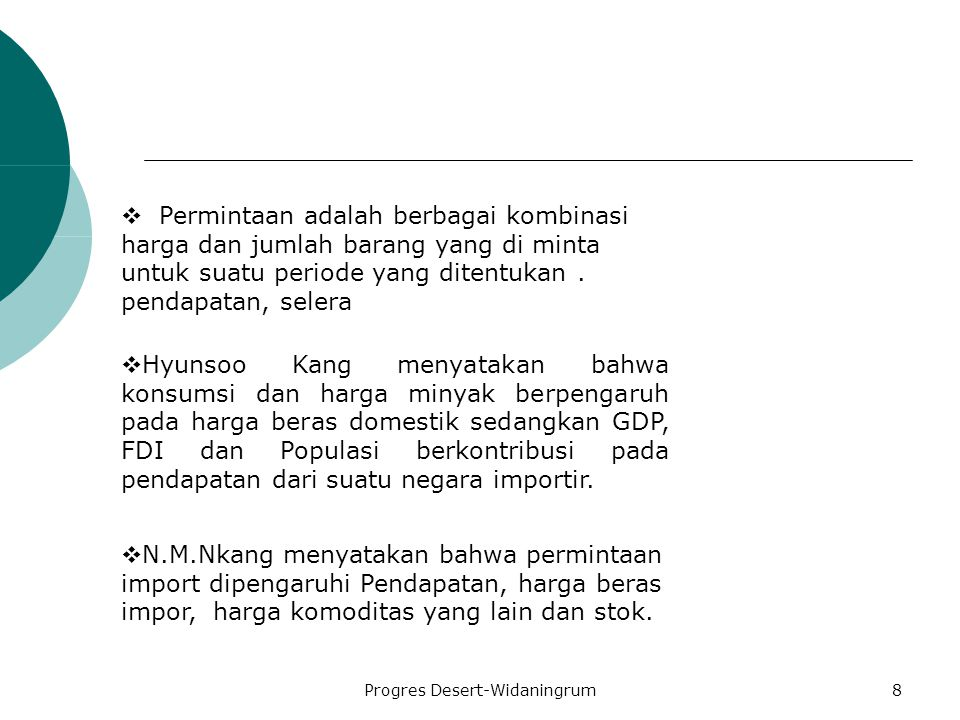 Progres Desert-Widaningrum8  Hyunsoo Kang menyatakan bahwa konsumsi dan harga minyak berpengaruh pada harga beras domestik sedangkan GDP, FDI dan Populasi berkontribusi pada pendapatan dari suatu negara importir.