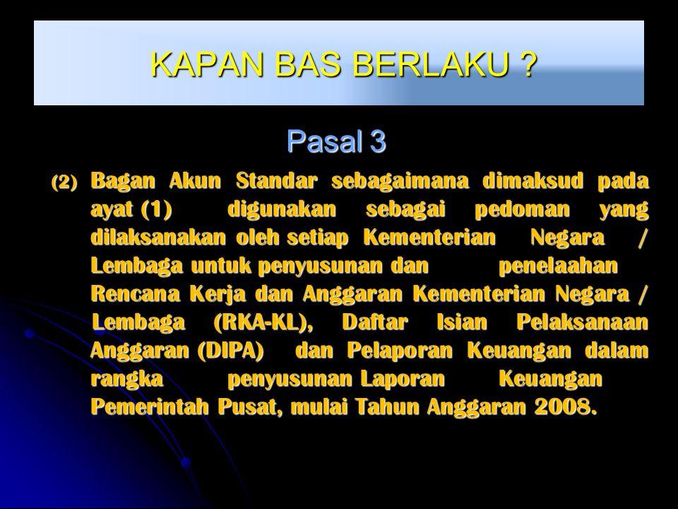 KAPAN BAS BERLAKU ? KAPAN BAS BERLAKU ? Pasal 3 (2) Bagan Akun Standar sebagaimana dimaksud pada ayat (1) digunakan sebagai pedoman yang dilaksanakan