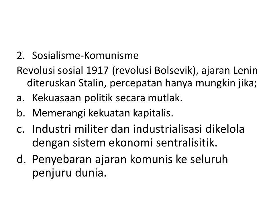 2.Sosialisme-Komunisme Revolusi sosial 1917 (revolusi Bolsevik), ajaran Lenin diteruskan Stalin, percepatan hanya mungkin jika; a.Kekuasaan politik se