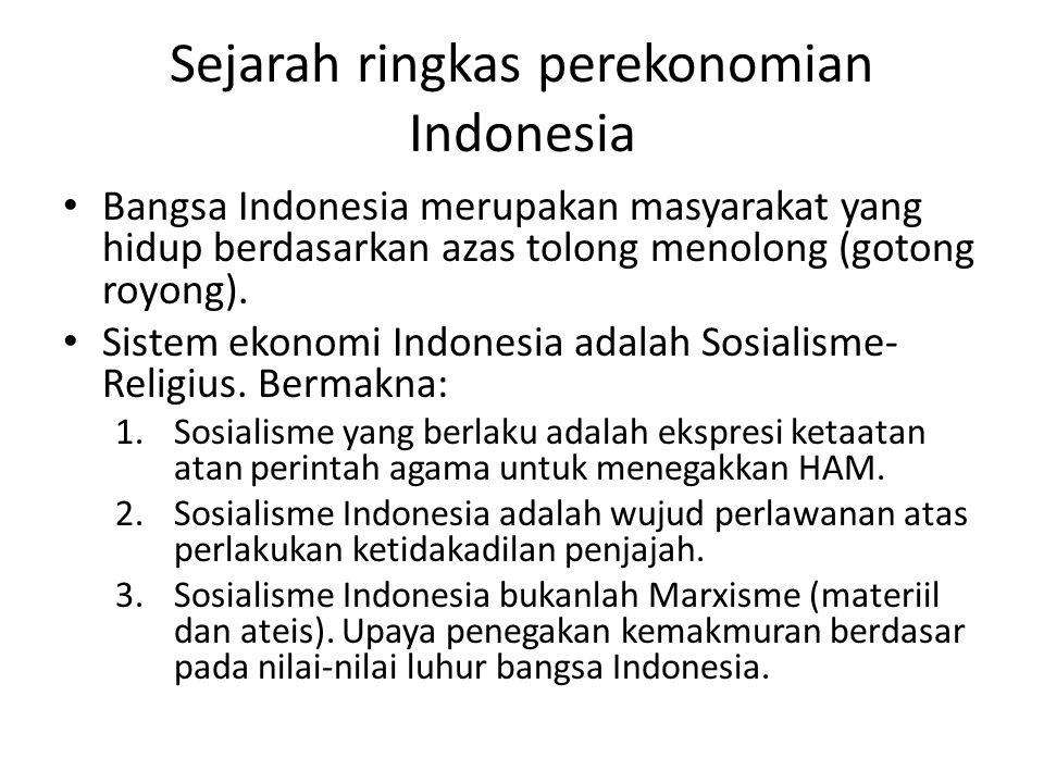 Sejarah ringkas perekonomian Indonesia Bangsa Indonesia merupakan masyarakat yang hidup berdasarkan azas tolong menolong (gotong royong). Sistem ekono