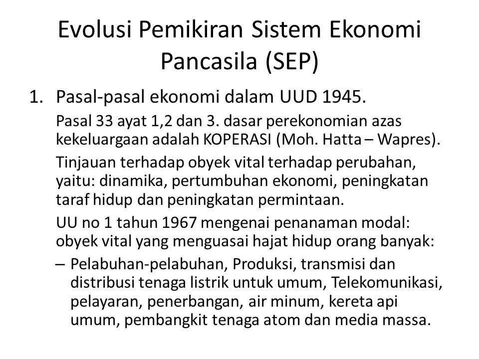Evolusi Pemikiran Sistem Ekonomi Pancasila (SEP) 1.Pasal-pasal ekonomi dalam UUD 1945. Pasal 33 ayat 1,2 dan 3. dasar perekonomian azas kekeluargaan a