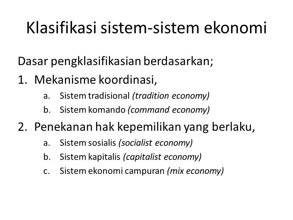 Klasifikasi sistem-sistem ekonomi Dasar pengklasifikasian berdasarkan; 1.Mekanisme koordinasi, a.Sistem tradisional (tradition economy) b.Sistem koman