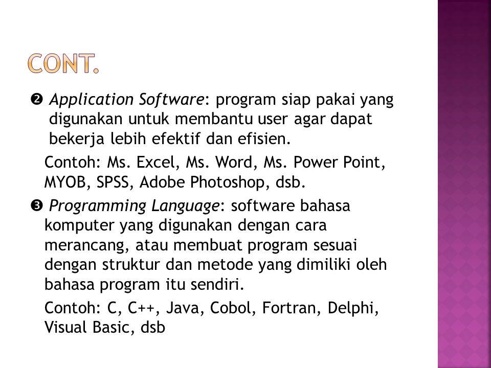  Application Software: program siap pakai yang digunakan untuk membantu user agar dapat bekerja lebih efektif dan efisien. Contoh: Ms. Excel, Ms. Wor