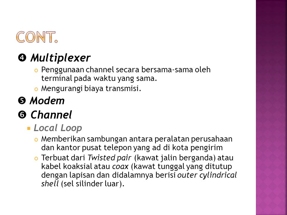  Multiplexer Penggunaan channel secara bersama-sama oleh terminal pada waktu yang sama. Mengurangi biaya transmisi.  Modem  Channel  Local Loop Me