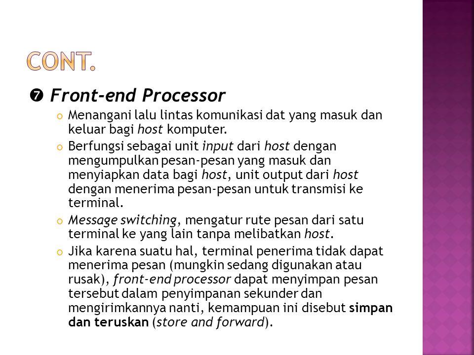  Front-end Processor Menangani lalu lintas komunikasi dat yang masuk dan keluar bagi host komputer. Berfungsi sebagai unit input dari host dengan men