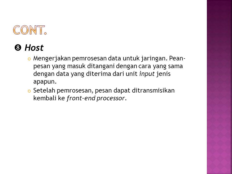  Host Mengerjakan pemrosesan data untuk jaringan. Pean- pesan yang masuk ditangani dengan cara yang sama dengan data yang diterima dari unit input je