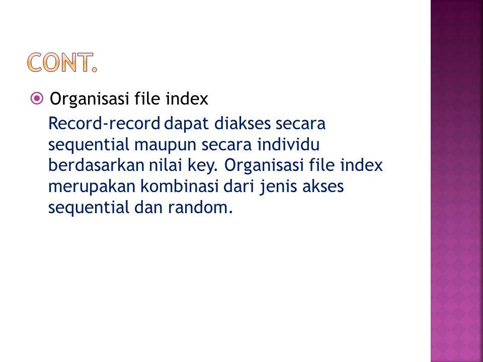  Organisasi file index Record-record dapat diakses secara sequential maupun secara individu berdasarkan nilai key. Organisasi file index merupakan ko