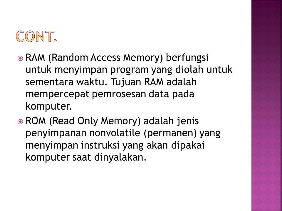  RAM (Random Access Memory) berfungsi untuk menyimpan program yang diolah untuk sementara waktu. Tujuan RAM adalah mempercepat pemrosesan data pada k
