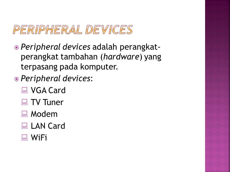  Peripheral devices adalah perangkat- perangkat tambahan (hardware) yang terpasang pada komputer.  Peripheral devices:  VGA Card  TV Tuner  Modem