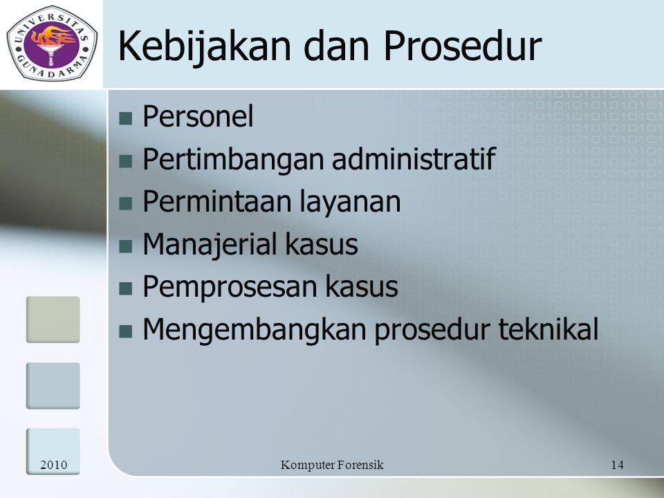 Kebijakan dan Prosedur Personel Pertimbangan administratif Permintaan layanan Manajerial kasus Pemprosesan kasus Mengembangkan prosedur teknikal 201014Komputer Forensik