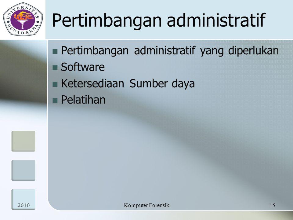 Pertimbangan administratif Pertimbangan administratif yang diperlukan Software Ketersediaan Sumber daya Pelatihan 201015Komputer Forensik