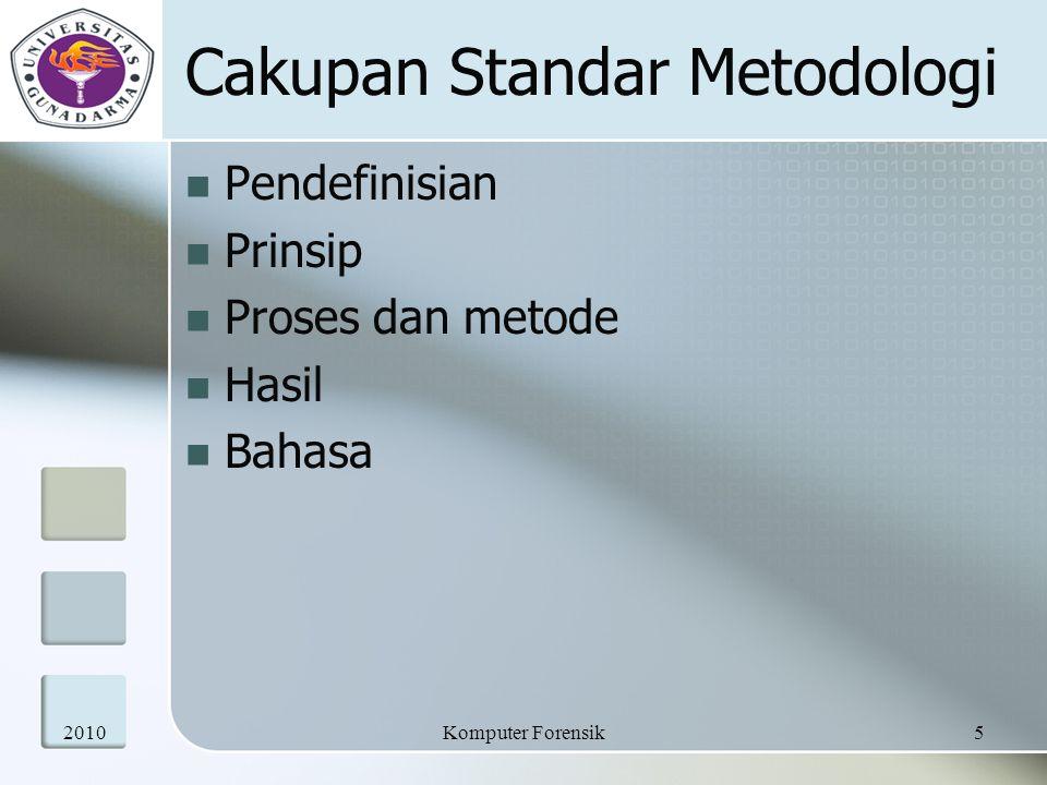 Cakupan Standar Metodologi Pendefinisian Prinsip Proses dan metode Hasil Bahasa 20105Komputer Forensik