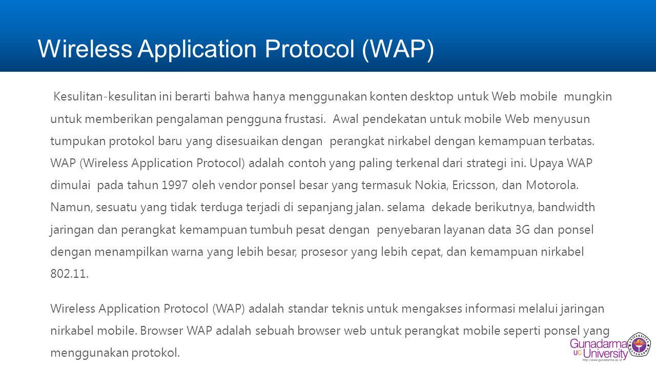 Wireless Application Protocol (WAP) Kesulitan-kesulitan ini berarti bahwa hanya menggunakan konten desktop untuk Web mobile mungkin untuk memberikan pengalaman pengguna frustasi.