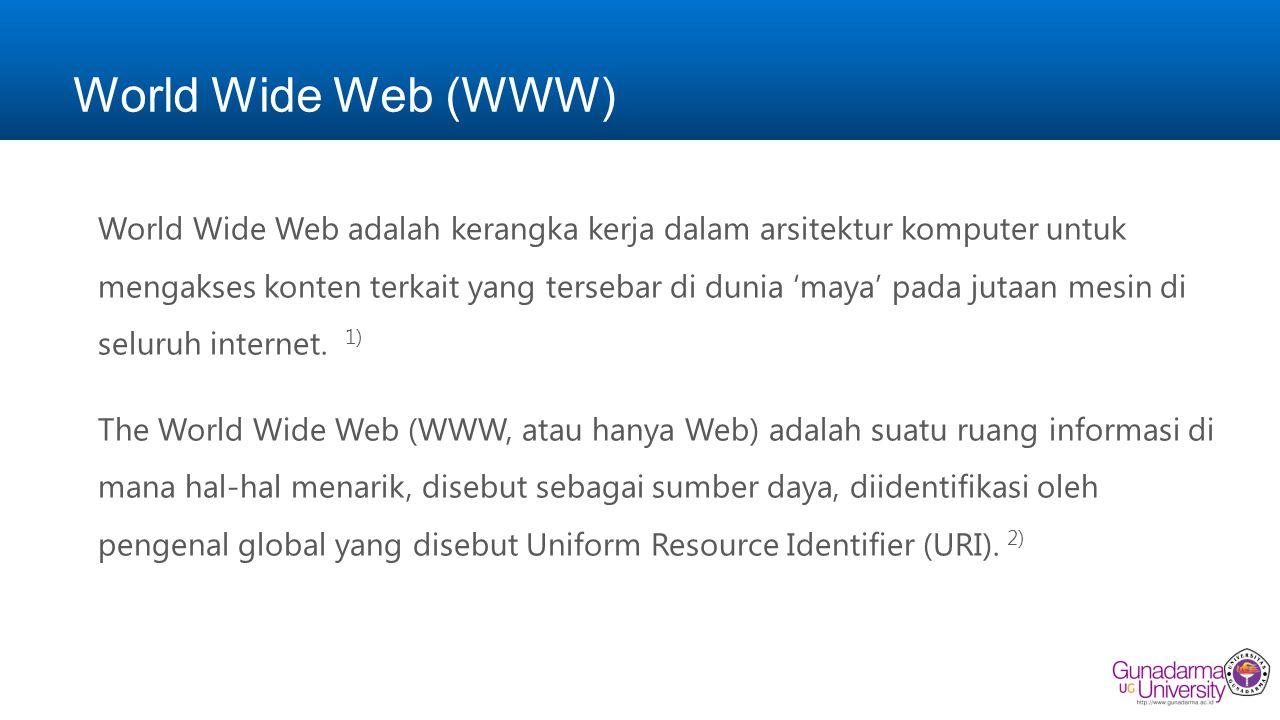 World Wide Web (WWW) World Wide Web adalah kerangka kerja dalam arsitektur komputer untuk mengakses konten terkait yang tersebar di dunia 'maya' pada jutaan mesin di seluruh internet.