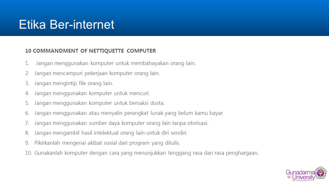 Etika Ber-internet 10 COMMANDMENT OF NETTIQUETTE COMPUTER 1. Jangan menggunakan komputer untuk membahayakan orang lain. 2.Jangan mencampuri pekerjaan
