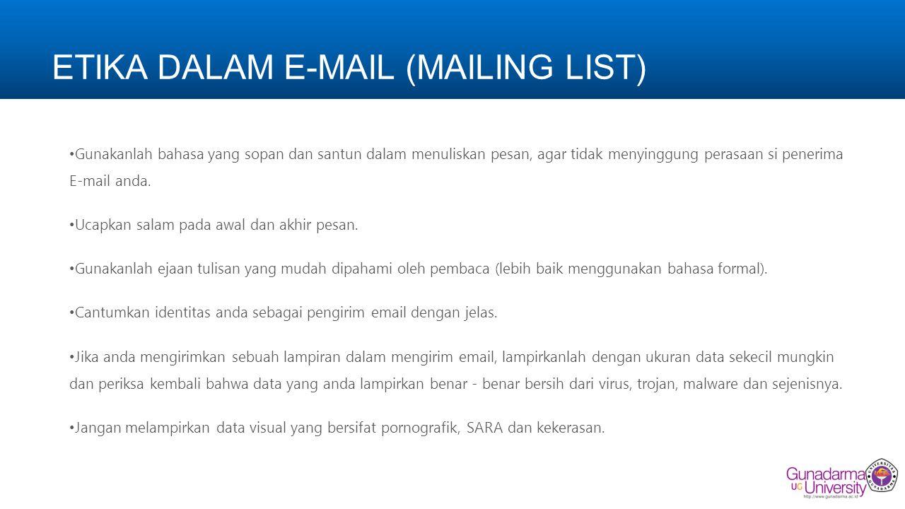 ETIKA DALAM E-MAIL (MAILING LIST) Gunakanlah bahasa yang sopan dan santun dalam menuliskan pesan, agar tidak menyinggung perasaan si penerima E-mail a