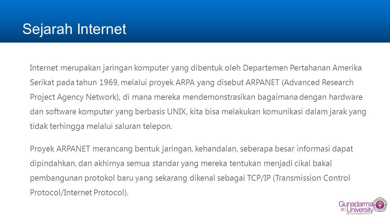 Sejarah Internet (lanjutan) Tujuan awal dibangunnya proyek itu adalah untuk keperluan militer.