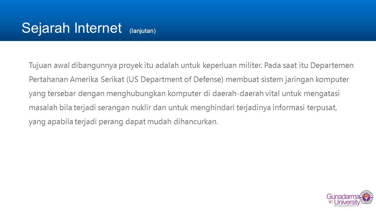 Sejarah Internet (lanjutan) Tujuan awal dibangunnya proyek itu adalah untuk keperluan militer. Pada saat itu Departemen Pertahanan Amerika Serikat (US