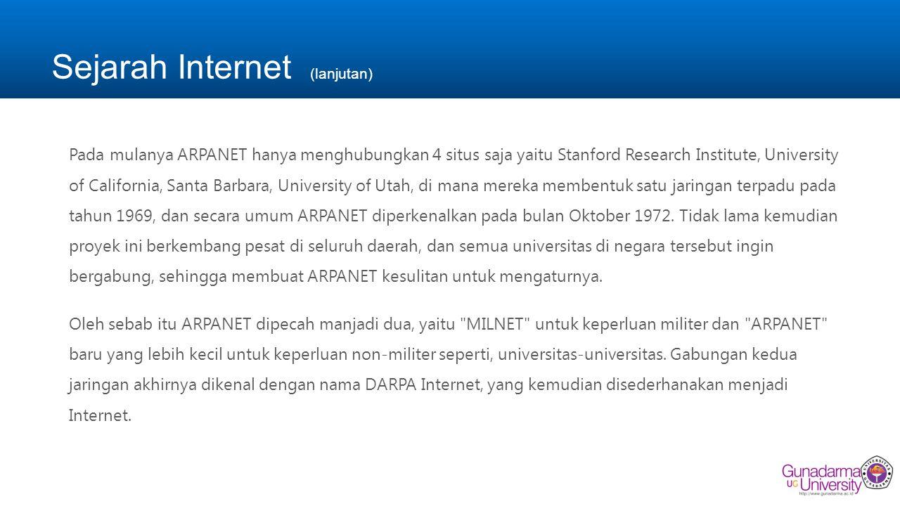 Sejarah Internet (lanjutan) Pada mulanya ARPANET hanya menghubungkan 4 situs saja yaitu Stanford Research Institute, University of California, Santa B