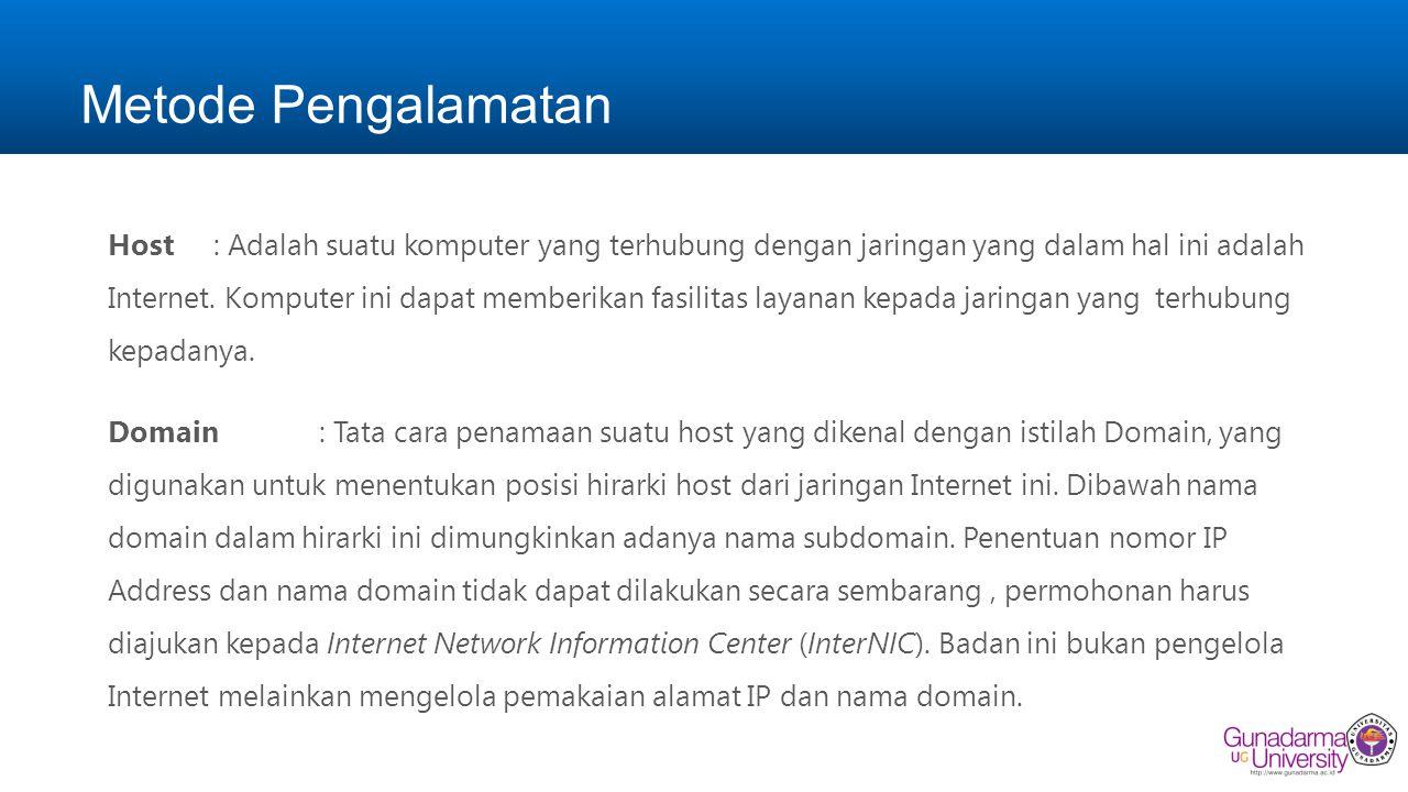 Metode Pengalamatan Host: Adalah suatu komputer yang terhubung dengan jaringan yang dalam hal ini adalah Internet. Komputer ini dapat memberikan fasil
