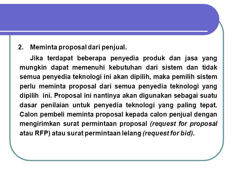 2. Meminta proposal dari penjual. Jika terdapat beberapa penyedia produk dan jasa yang mungkin dapat memenuhi kebutuhan dari sistem dan tidak semua pe