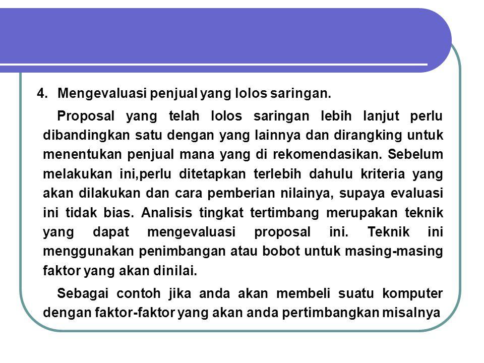 4. Mengevaluasi penjual yang lolos saringan. Proposal yang telah lolos saringan lebih lanjut perlu dibandingkan satu dengan yang lainnya dan dirangkin