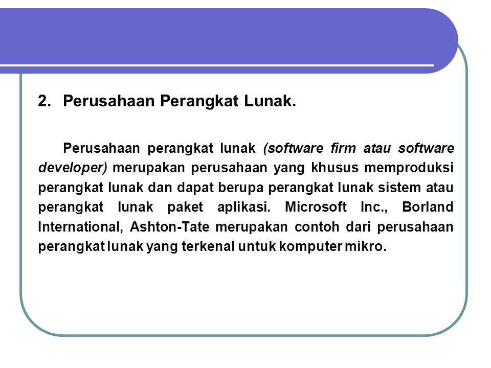 2.Perusahaan Perangkat Lunak. Perusahaan perangkat lunak (software firm atau software developer) merupakan perusahaan yang khusus memproduksi perangka