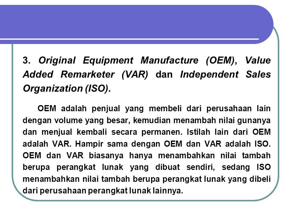 3. Original Equipment Manufacture (OEM), Value Added Remarketer (VAR) dan Independent Sales Organization (ISO). OEM adalah penjual yang membeli dari p