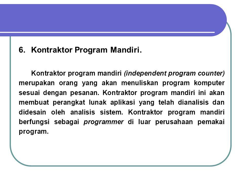 6.Kontraktor Program Mandiri. Kontraktor program mandiri (independent program counter) merupakan orang yang akan menuliskan program komputer sesuai de