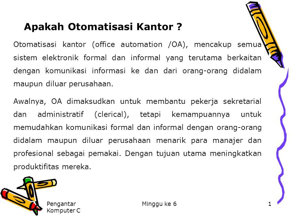 Pengantar Komputer C Minggu ke 61 Apakah Otomatisasi Kantor ? Otomatisasi kantor (office automation /OA), mencakup semua sistem elektronik formal dan