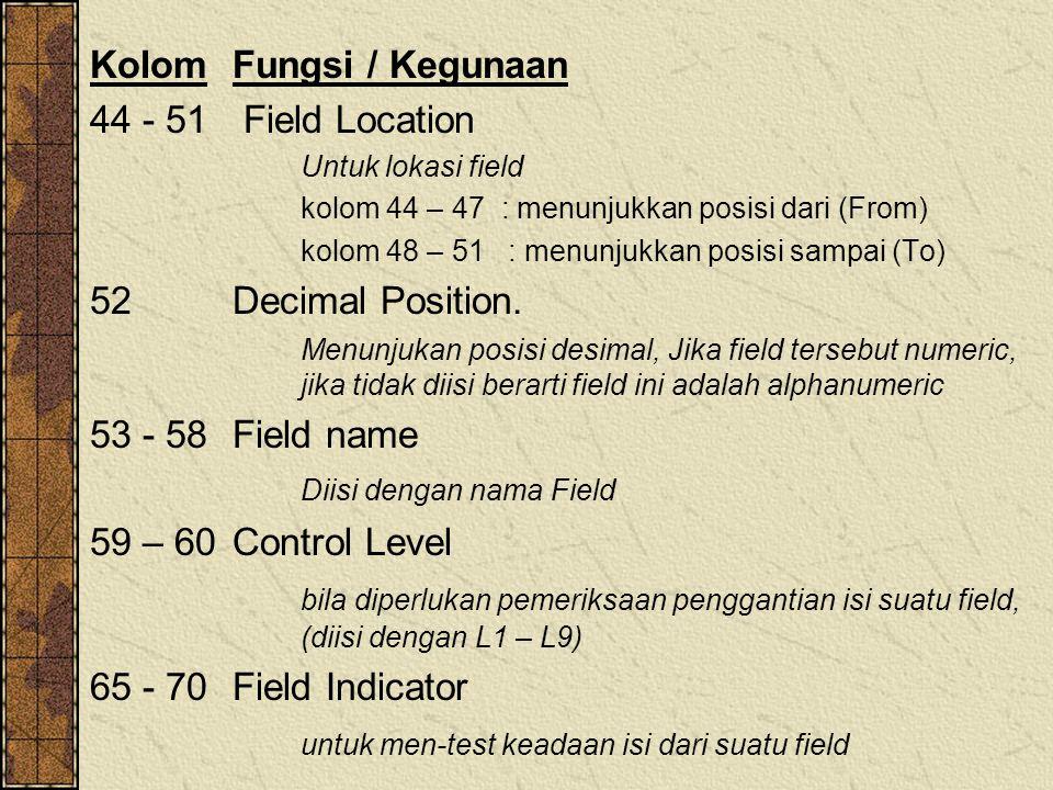 KolomFungsi / Kegunaan 44 - 51 Field Location Untuk lokasi field kolom 44 – 47 : menunjukkan posisi dari (From) kolom 48 – 51 : menunjukkan posisi sampai (To) 52 Decimal Position.
