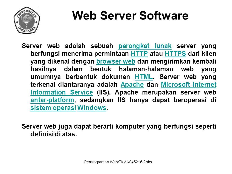 Pemrograman Web/TI/ AK045216/2 sks Web Server Software Server web adalah sebuah perangkat lunak server yang berfungsi menerima permintaan HTTP atau HT