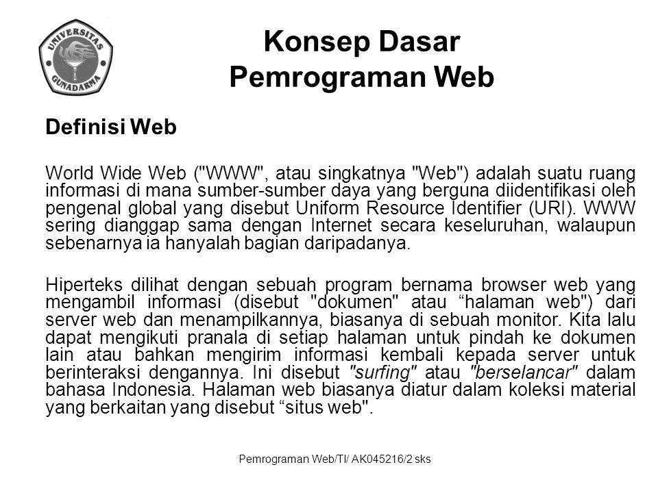 Pemrograman Web/TI/ AK045216/2 sks Konsep Dasar Pemrograman Web Definisi Web World Wide Web (