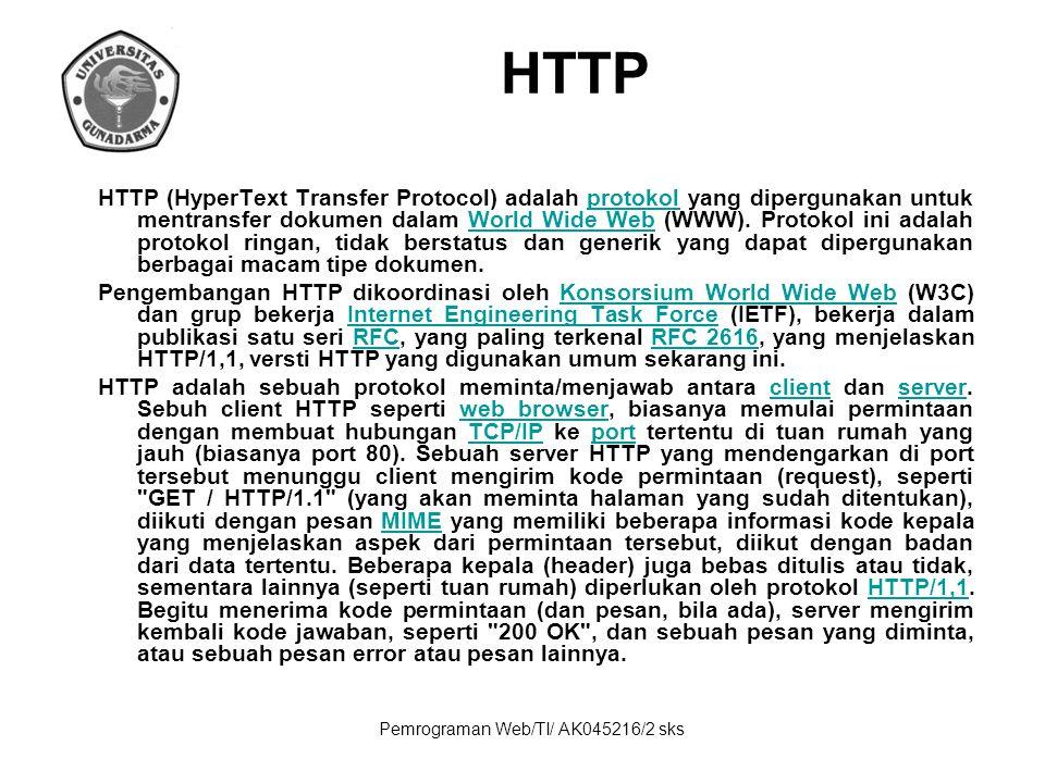 Pemrograman Web/TI/ AK045216/2 sks HTTP HTTP (HyperText Transfer Protocol) adalah protokol yang dipergunakan untuk mentransfer dokumen dalam World Wid