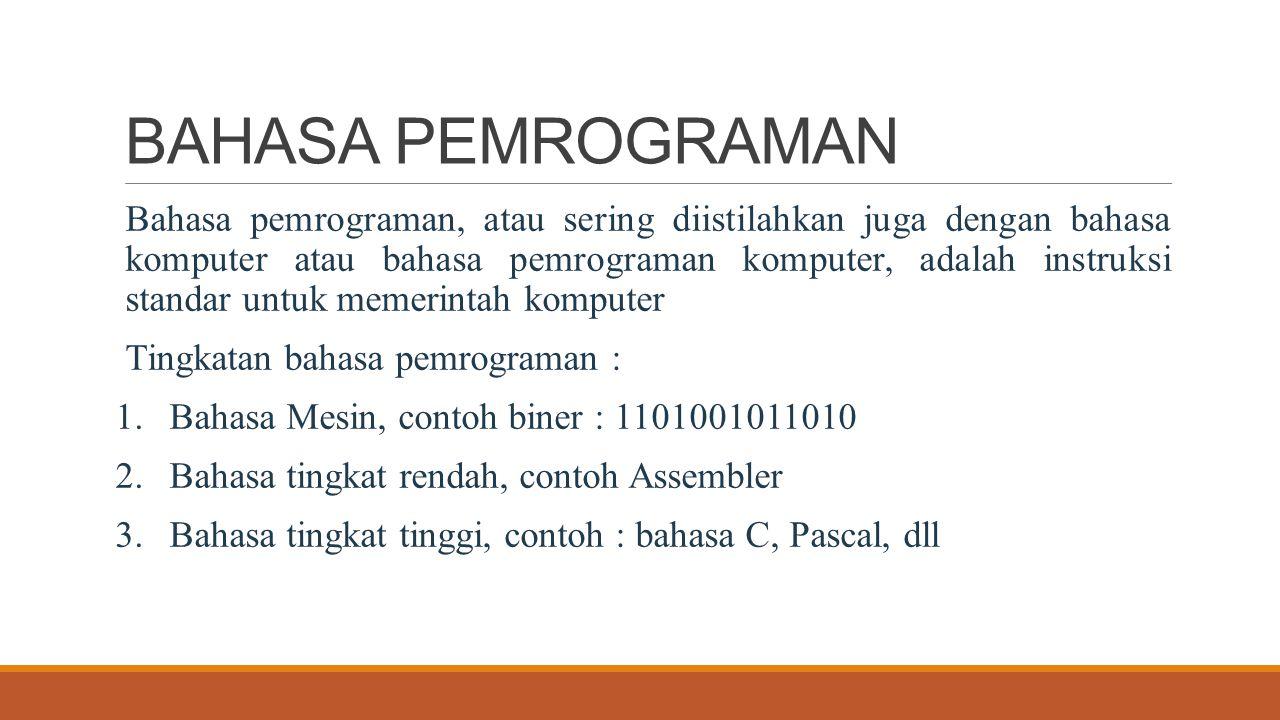 BAHASA PEMROGRAMAN Bahasa pemrograman, atau sering diistilahkan juga dengan bahasa komputer atau bahasa pemrograman komputer, adalah instruksi standar