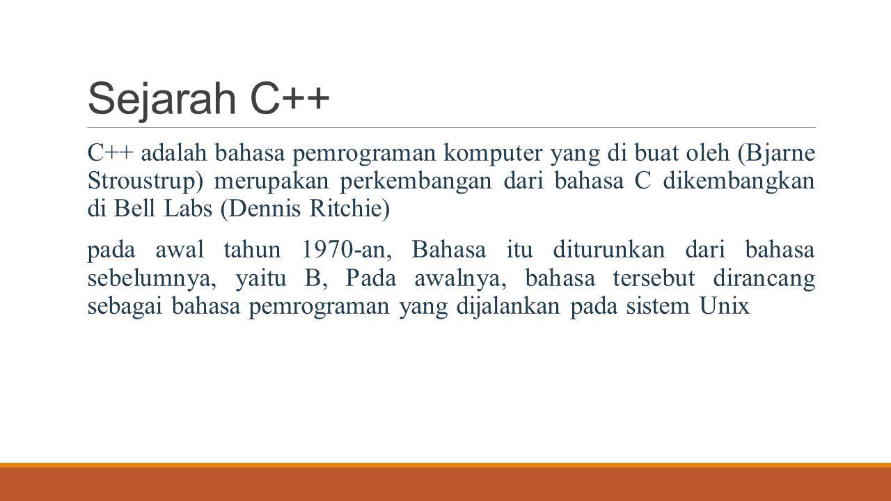 Sejarah C++ C++ adalah bahasa pemrograman komputer yang di buat oleh (Bjarne Stroustrup) merupakan perkembangan dari bahasa C dikembangkan di Bell Lab