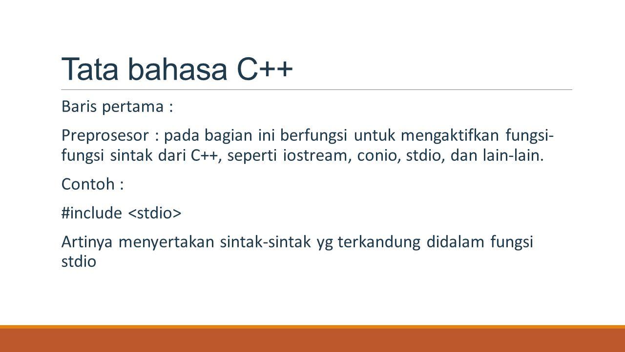 Tata bahasa C++ Baris pertama : Preprosesor : pada bagian ini berfungsi untuk mengaktifkan fungsi- fungsi sintak dari C++, seperti iostream, conio, st