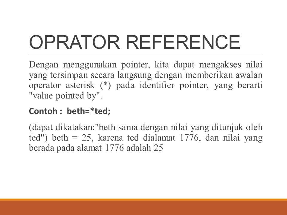 OPRATOR REFERENCE Dengan menggunakan pointer, kita dapat mengakses nilai yang tersimpan secara langsung dengan memberikan awalan operator asterisk (*)
