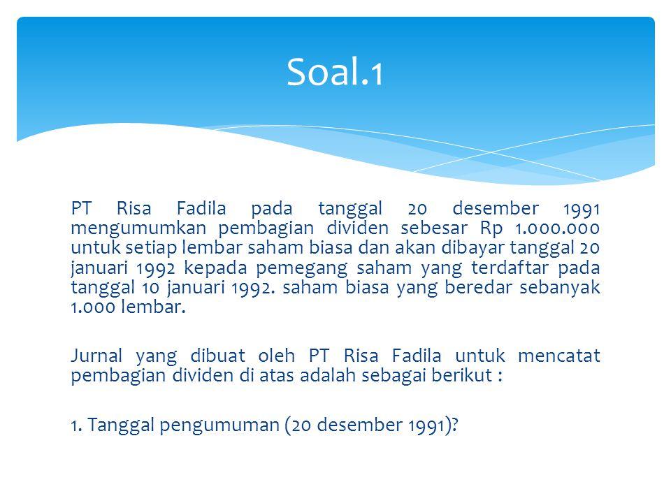 PT Risa Fadila pada tanggal 20 desember 1991 mengumumkan pembagian dividen sebesar Rp 1.000.000 untuk setiap lembar saham biasa dan akan dibayar tangg