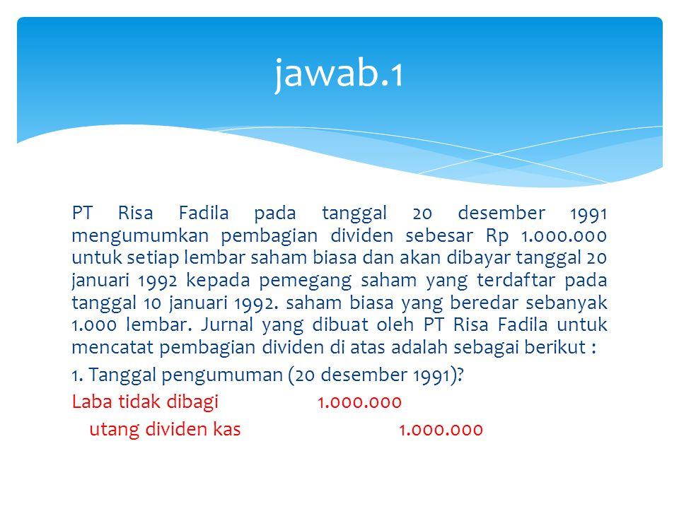 PT Risa Fadila pada tanggal 20 desember 1991 mengumumkan pembagian dividen sebesar Rp 1.000.000 untuk setiap lembar saham biasa dan akan dibayar tanggal 20 januari 1992 kepada pemegang saham yang terdaftar pada tanggal 10 januari 1992.
