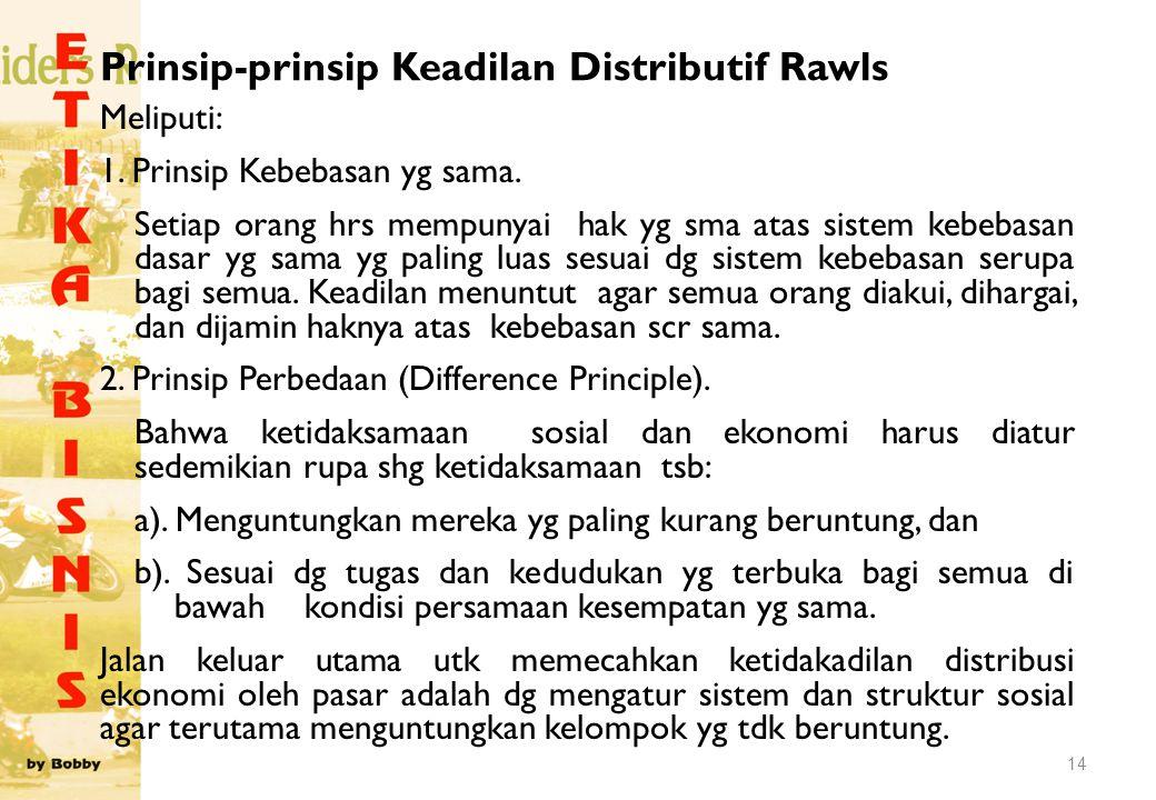 Prinsip-prinsip Keadilan Distributif Rawls Meliputi: 1. Prinsip Kebebasan yg sama. Setiap orang hrs mempunyai hak yg sma atas sistem kebebasan dasar y
