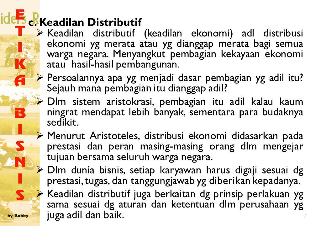 7 c. Keadilan Distributif  Keadilan distributif (keadilan ekonomi) adl distribusi ekonomi yg merata atau yg dianggap merata bagi semua warga negara.